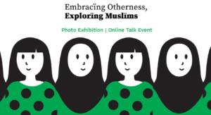 Embracïng Otherness, Explorïng Muslïms: Photo Exhibition | Online Talk Event