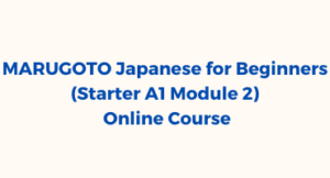 MARUGOTO Japanese for Beginners (Starter A1 Module 2)  Online Course