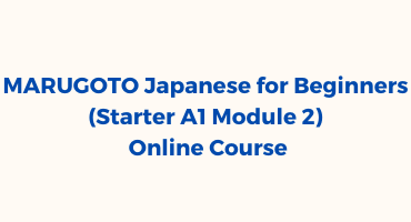 MARUGOTO Japanese for Beginners (Starter A1 Module 2) Online Course (Batch 2)