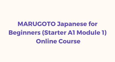 MARUGOTO Japanese for Beginners (Starter A1 Module 1) Online Course